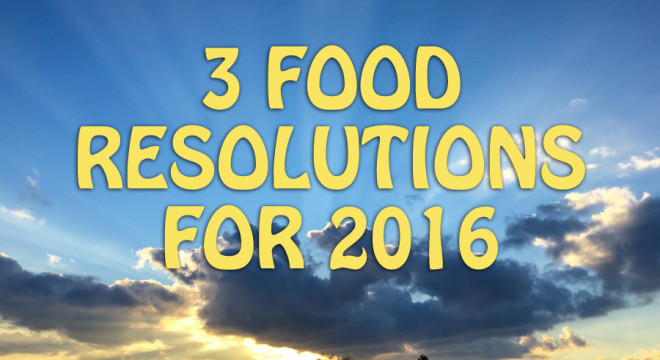 3 food resolutions for 2016