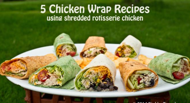Using Rotisserie Chicken: 5 Chicken Wrap Sandwich Recipes