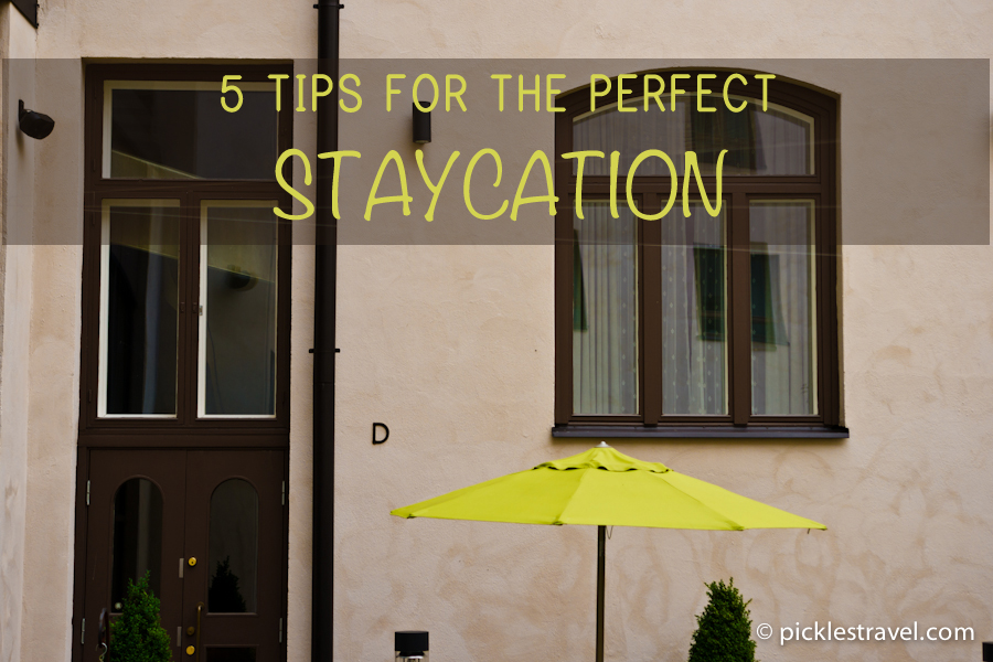 5 Tips to the Perfect Staycation